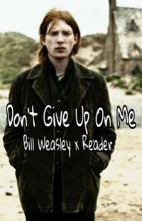 Bill Weasley - Don't Give Up On Me cover