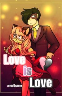 Love is Love | A Zane~Chan Fanfic  cover