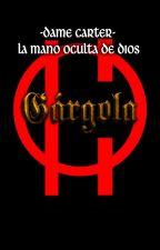DAME CARTER: La mano oculta de Dios - Libro I. Gárgola by DameCarter