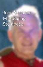 John Gardner Misjudging Steinbeck by MHeying
