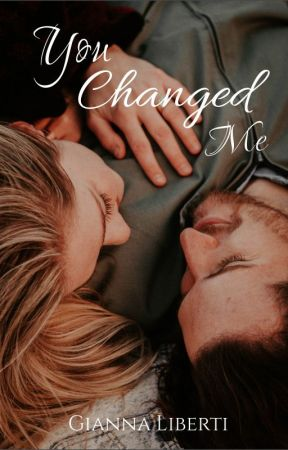 You Changed Me by gianna1323