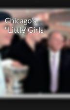 "Chicago's ""Little""Girls by MrsToewsKaneShaw"