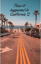 Then it happened in California 2 by xoxonirvanaaa