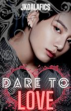 Dare To Love || BTS J.JK by JkoalaFics