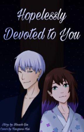 Hopelessly Devoted to You (Gin Ichimaru love story) by Bleach-Gin
