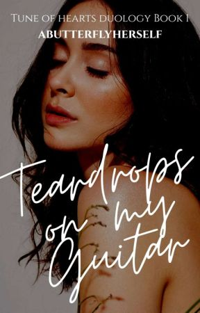 Teardrops On My Guitar (Tune of Hearts Duology #1) by abutterflyherself