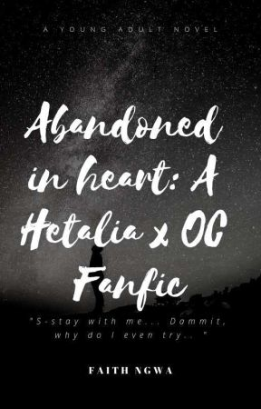 Abandoned in Heart: A Hetalia x OC story by queenofanimelife