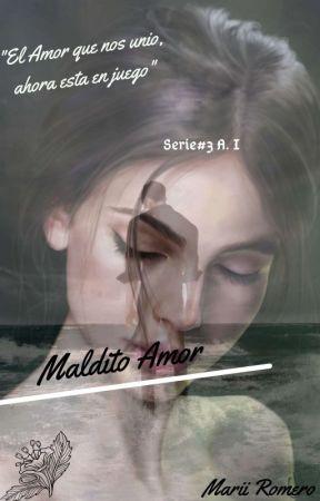 MALDITO AMOR Serie#3 A.I by marirome098