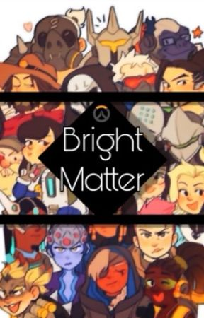Bright Matter - An Overwatch Story  by Gunship_Serrano