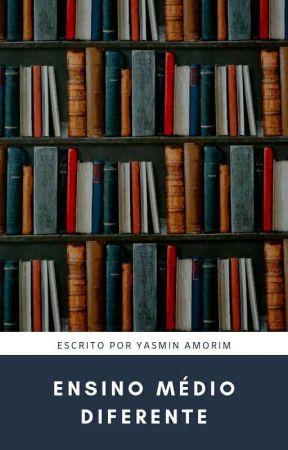 Ensino Médio Diferente (Concluído) by Yassmminn