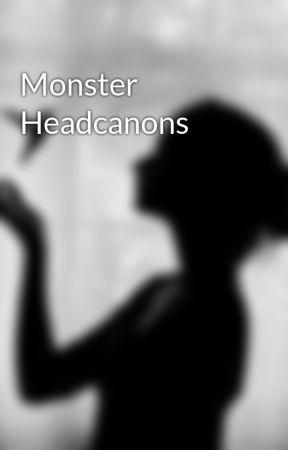 Monster Headcanons by BonesWrites