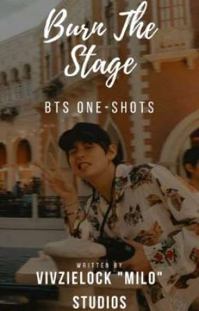 Burn The Stage || BTS ONE-SHOTS • Request Open || by Vivzielock_studios