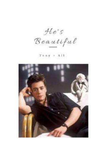 He's Beautiful || Tony × All