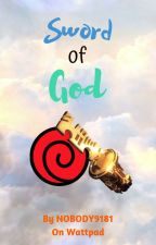 Sword of God -- A Naruto Fanfiction by NOBODY9181