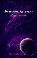 Individual Roleplay - because why not? by RoseAblaze