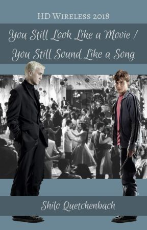 You Still Look Like a Movie / You Still Sound Like a Song by ShiloQuetchenbach
