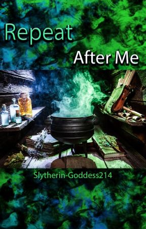 Repeat After Me by Slytherin-Goddess214