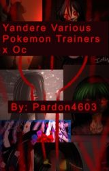 Yandere Various Pokemon Trainers x Oc (Adopted) by Inklingarch4603