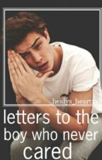letters to the boy who never cared by healys_heartxx