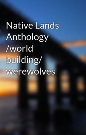 Native Lands Anthology /world building/ werewolves by PageTurnersPen