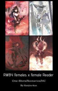 RWBY Females x Female Reader [One-Shot/Scenarios/HC]  cover