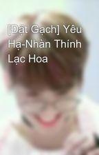 [Đặt Gạch] Yêu Hạ-Nhàn Thính Lạc Hoa by user99539882
