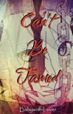 Can't Be Tamed by Babywolf-Lover