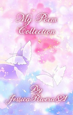 My Poem Collection by JessicaRivera821