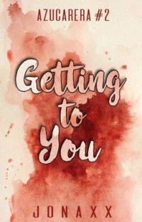 Getting To You (Azucarera Series #2) cover
