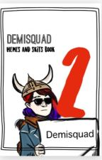 Skits and Memes from the Demisquad BOOK 2 by hamiltrashfan