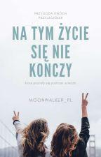 Na tym życie się nie kończy... by moonwalker_pl
