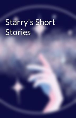 Starry's Short Stories by StarrysStories