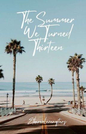 The summer we turned thirteen (Published) by etherealeverafters
