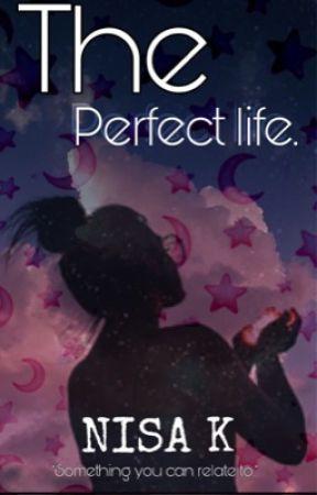 The Perfect Life. by Nisaaaa1511