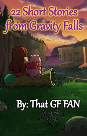 22 Short Stories from Gravity Falls by ThatGFFAN