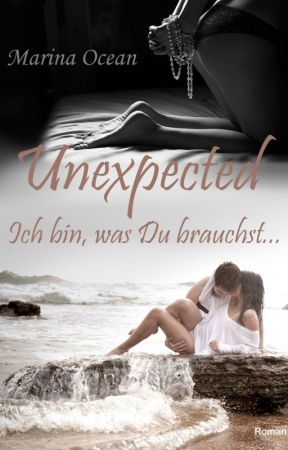 Unexpected - Ich bin, was Du brauchst... by Marina_Ocean_Autorin