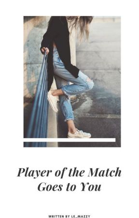 Player of the Match Goes to You by le_mazzy