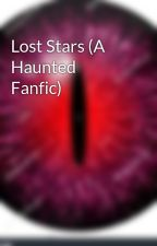 Lost Stars (A Haunted Fanfic) by Endereye96