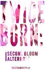 Twiceborn: Second Bloom | Alternate by thatdamnuchiha