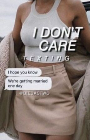 I DON'T CARE || texting ✅ by biedactwo