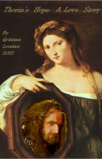 """""""Thorin's Hope:  A Love Story"""" by Gratiana Lovelace, 8/13/12 (complete)"""