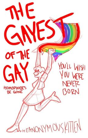 The Gayest of the Gay by TheAnonymousKitten