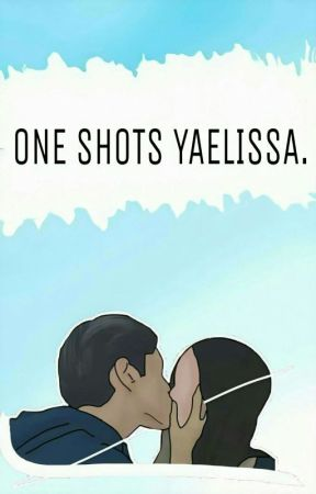One shots Yaelissa. by _danielanoriega_