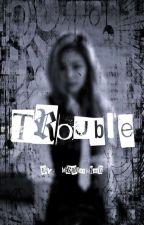 Trouble (JenniexReader) by MrBlackHair