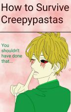 How to Survive Creepypastas by NeonLitWolves