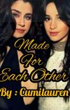 Made For Each Other ( Camren )  cover