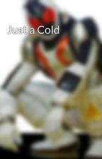 Just a Cold by RollerskatesKitaaa