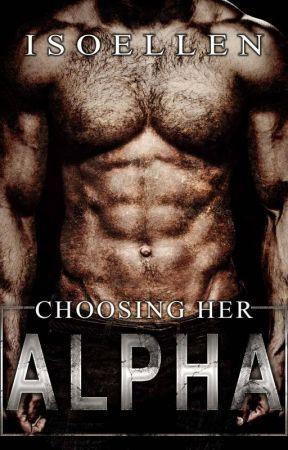 Choosing Her Alpha (An Dystopian M/F Omegaverse Story) by Isoellen
