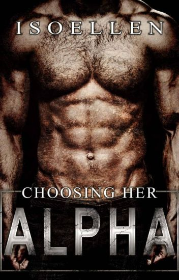 Choosing Her Alpha (An Dystopian M/F Omegaverse Story)