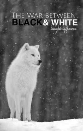 The War Between Black and White (ON HOLD) by laughingflower